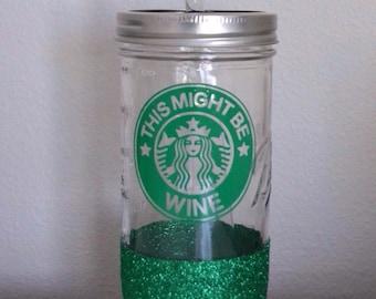 Starbucks This Might Be Wine Green Glitter Mason Jar Tumbler