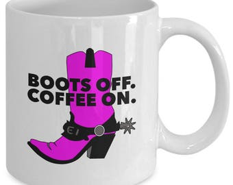 BOOTS OFF. COFFEE On. - Funny Mug for Country Girls - Cowgirl - Coffee Lover Gift - Western Boots - 11 oz white coffee tea cup