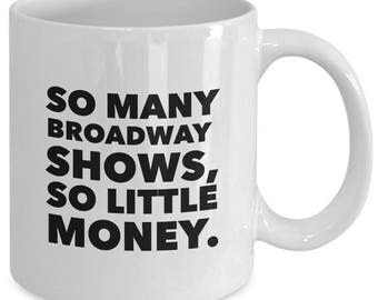 So MANY BROADWAY SHOWS, So Little Money. - Funny Mug for Broadway Fans - Musical Theatre Gift - 11 oz white coffee tea cup