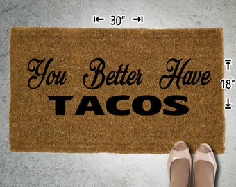 You Better Have TACOS Coir Doormat - 18x30 - Welcome Mat - House Warming - Mud Room - Gift - Custom