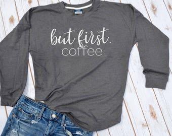 But First Coffee sweatshirt- coffee sweater-fall sweatshirt- funny fall sweaters- funny womens sweatshirts