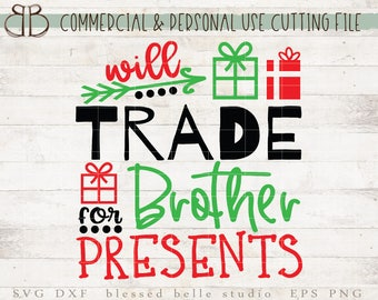 will trade brother for presents svg, Christmas svg, eps, dxf, png cut file, Silhouette, Cricut