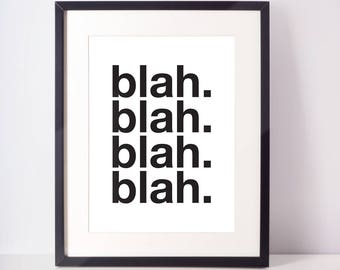 Blah Blah Blah Blah print, black and white, home decor, office, funny print, dorm decor, quote, wall art, poster, bedroom, wall print