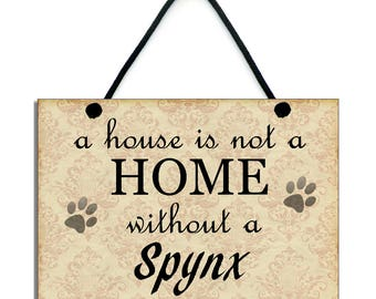 Handmade Wooden 'A House Is Not A Home Without A Spynx' Hanging Home Sign 093