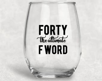 Forty The Ultimate F Word, Birthday Gift, Best Friend Gift, Birthday Gift, Naughty Forty, Gift For Sister, Co Worker Gift, Custom Wine Glass