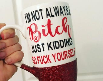 I'm not a bitch (just kidding) coffee mug//glitter coffee mug //  16oz tall latte mug