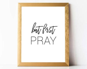 But First Pray PRINTABLE | But First Pray Print DIGITAL DOWNLOAD | Pray Prayer Quote Printable | But First Quotes Printable | But First Pray