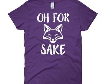 Oh For Fox Sake Shirt - Funny Fox Shirt - Cute Women's Shirt - Cute Fox Shirt - White Font