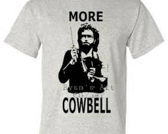 More Cowbell T shirt Saturday Night Live skit all ages
