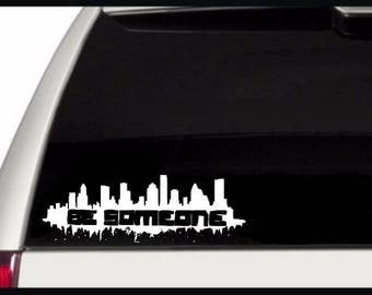 Be Someone Decal l Houston Decal l Houston Skyline l Be Someone l Houston Strong l Hurricane Harvey Donation l Hurricane Harvey Fundraiser
