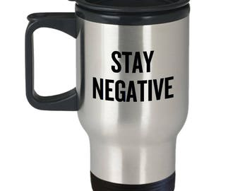 Stay Negative - Funny Cynical Phrase - Sarcasm, Emo Travel Mug