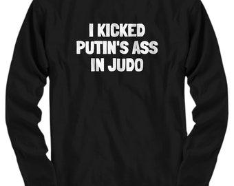 Funny Judo Shirt - Judo Gift Idea - Judoka Present - I Kicked Putin's Ass In Judo - Long Sleeve Tee