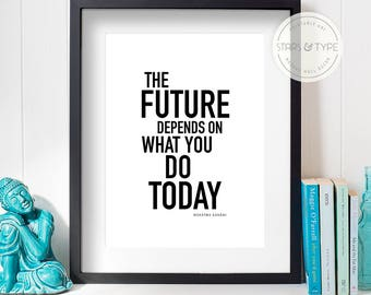The Future Depends On What You Do Today, Mahatma Gandhi Quote, Printable Wall Art, Inspirational, Modern Black Typography, Digital Poster