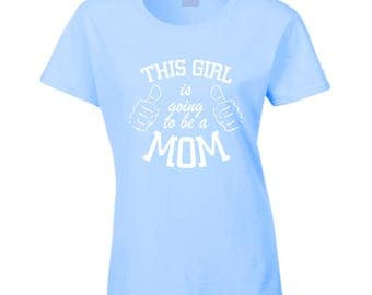 This Girl Is Going To Be A Mom Shirt Pregnancy Announcement Blue Womens Tee Shirt