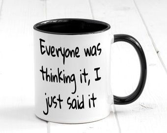 Everyone Was Thinking It, I Just Said It Funny Coffee Mug, Gift For Him Mug, Offensive Mug, Office Gift, Funny Friend Gift