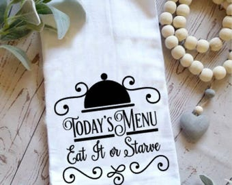 Today's menu, eat it or starve towel. Kitchen towel. Hand towel. Flour sack towel. Farmhouse kitchen. Funny hand towel