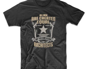 All Men Are Created Equal But Then Some Become Architects T-Shirt