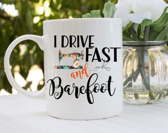 Personalized / I Drive Fast and Barefoot / Coffee Mug / Sewing / 15 oz premium mug / Perfect Mother's Day Gift