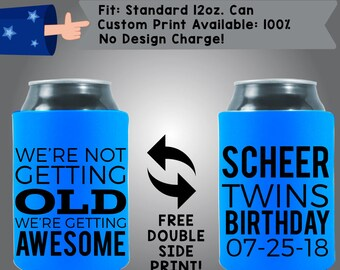 We're Not Getting Old We're Getting Awesome Birthday Date Collapsible Neoprene Birthday Can Cooler Double Side Print (Birth13)