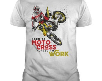 Born To Motocross T-shirt.forced to work,motocross tshirts,motor cycling t-shirts,motorcycle riders t-shirt,motocross shirts,gifts,sml-5xl
