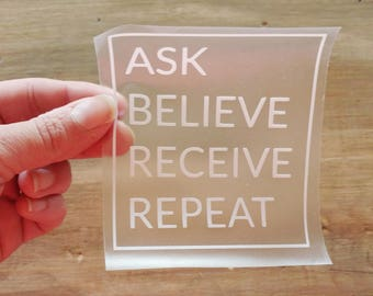 Ask believe receive repeat decal, tumbler decal, yeti decal, ozark trail decal, water bottle decal, car decal, truck decal
