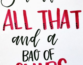 You are ALL THAT and a bag of CHIPS