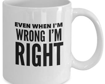 Always Right Mug, Always Right Humor, I'm Never Wrong Mug, Always Right Coffee Mug
