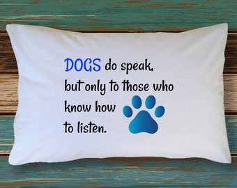 Dog Pillow Cover - Dog Quote pillow cover -Dogs Do Speak Pillow Case - Gift Ideas