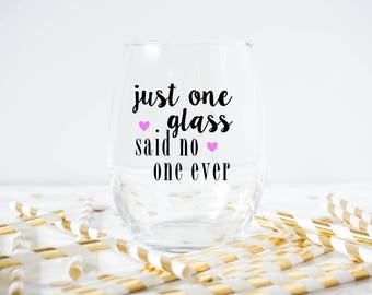 Just One Glass Said No One Ever Wine Glass- Adult Wine Glass-Moms Love Wine- Funny Wine Glass- Mom Glass- Wine lover Gift- I love Wine Glass