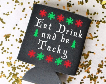 Eat Drink And Be Tacky Can Cooler- Ugly Christmas Sweater Party- Ugly Sweater Party- Ugly Christmas Sweater Party- Tack Christmas