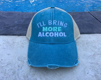 I'll Bring more alcohol, party hat, drinking hat, I'll bring, trucker hat, distressed hat
