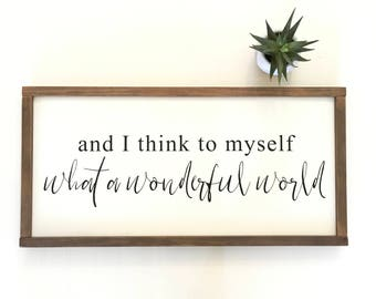And I Think To Myself What A Wonderful World Sign - Shower Gift - Holiday Gift - Home - Living Room - Dinning Room - Farmhouse Decor