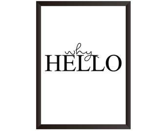 Why Hello Wall Print - Wall Art, Home Decor, Home Print, Hello Print, Why Hello Print