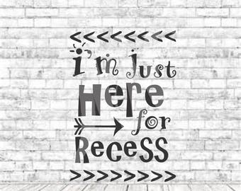 I'm just here for the Recess, SVG, PNG, DXF, Vinyl Design, Circut, Cameo, Cut File, Prek Svg, back to school svg, Preschool Svg, School Svg