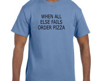 Funny Humor Tshirt When All Else Fails Order Pizza model xx50322