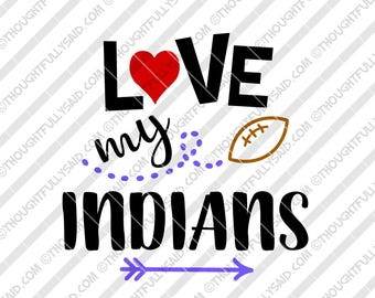 Love My Indians Football design, SVG, PNG, dxf, eps cutting files, Silhouette, Cameo, Cricut, cut file, high school, college, club teams