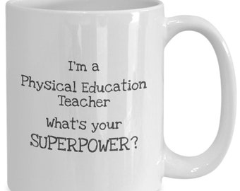 I'm a Physical Education Teacher What's Your SuperPower Coffee Mug Gift