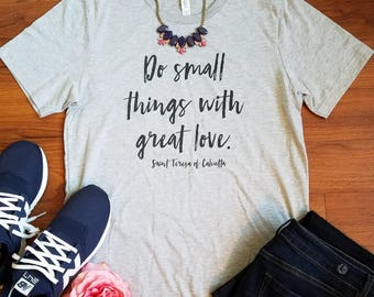Do small things with great love Mother Teresa Saint Teresa of Calcutta Catholic quote faith religious saying Christian t-shirt