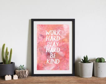 Work Hard, Play Hard, Be kind - inspiring print, typography poster, pretty poster, inspiring quote, rose gold poster