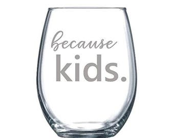 Because Kids Funny Laser Etched Stemless Wine Glass - Perfect Gift  - 15oz