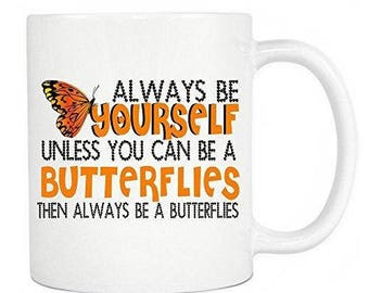 Butterflies Lovers Mug - Always Be Yourself Unless You Can Be A Butterflies Then Always Be A Butterflies Ceramic Coffee Mug & Tea Cup