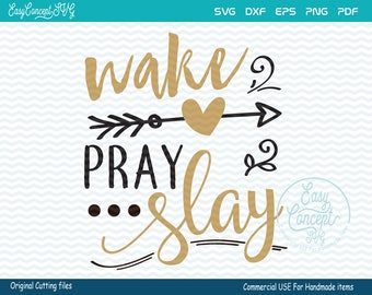 Wake Pray Slay, svg instant download design, eps, png, pdf Cut File, svg file, dxf Silhouette