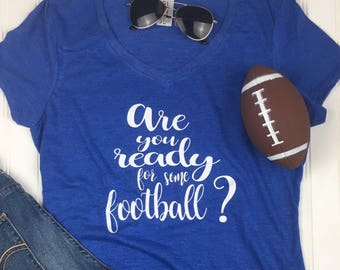 Are You Ready For Some Football Shirt, Cute Football Shirt, Fall Shirt, game day shirt, Women's football shirt, Tailgating Shirt