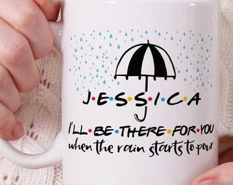 Custom Name, I'll Be There For You, Friends TV Show Mug, Friends Mug, Friends TV Show, Friends Mug, Coffee Mug, Funny Mug