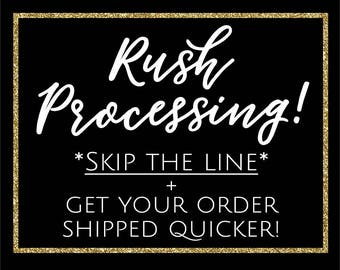 RUSH PROCESSING, Skip the line + get your order quicker!  Bump Me Up, Rush Order