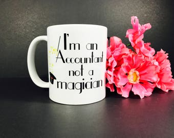I'm An Accountant Not A Magician Coffee mug, Accountant Coffee Mug