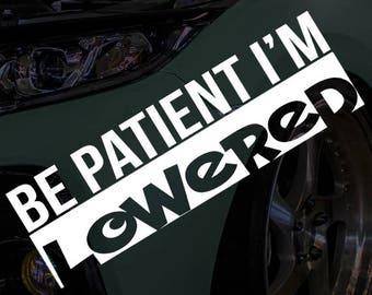 Be Patient I'm Lowered Car Vinyl Sticker