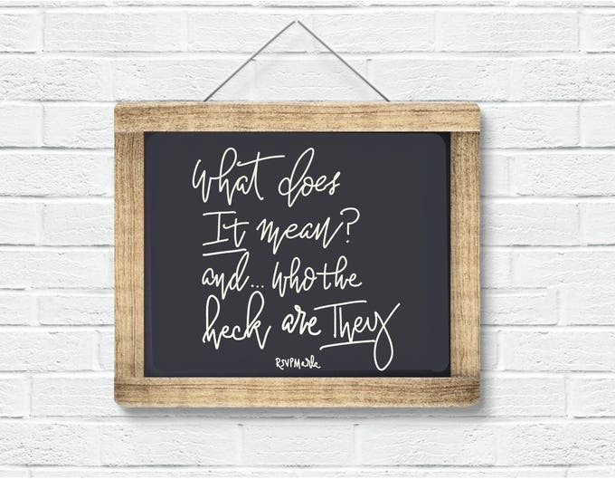 "Funny hand Lettered fun & sassy saying. ""What does IT mean? and who the heck are THEY?"" Brush lettered Instant Download"