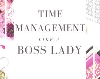 Time Management Guide/planner/Managing Time Like A Boss Lady Ebook and Workbook for Entrepreneurs/plan your day/maximize your time/Boss Lady