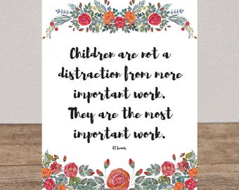 CS Lewis Quote Print Children Are Not A Distraction From More Important Work They Are The Most Important Work Quote Art Printable